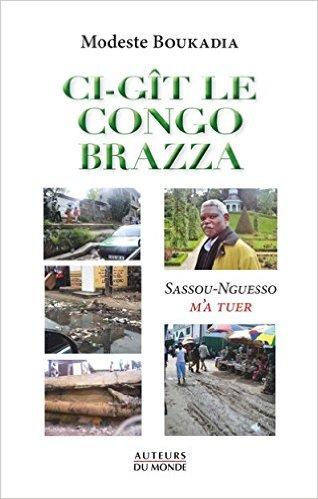 """""""CI-GIT LE CONGO BRAZZA , SASSOU-NGUESSO M'A TUER"""" Livre de Modeste Boukadia formulant la solution pour une paix definitive et un développement durable au Congo Brazzaville"""